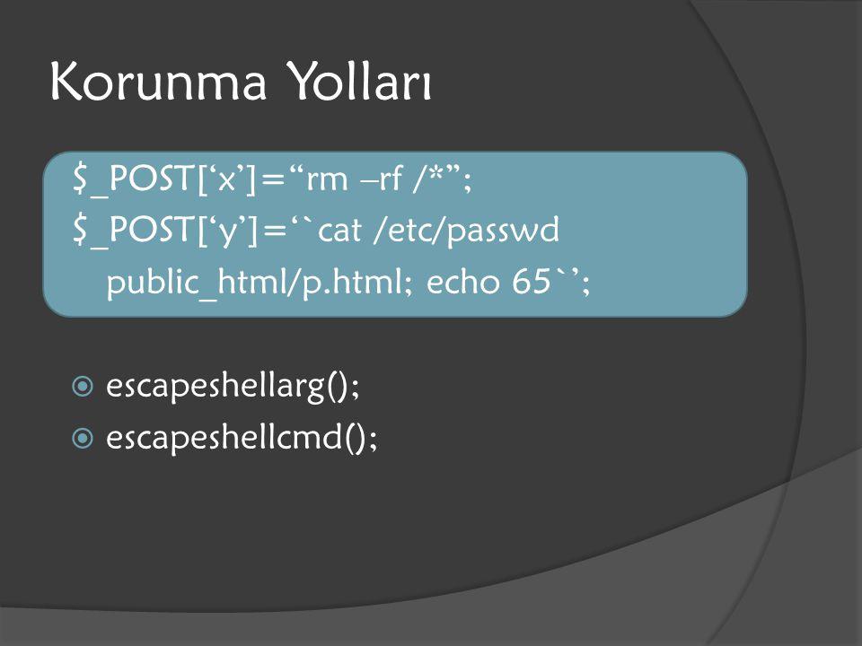 Korunma Yolları $_POST['x']= rm –rf /* ; $_POST['y']='`cat /etc/passwd